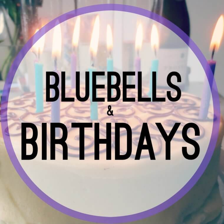 Bluebells and Birthdays