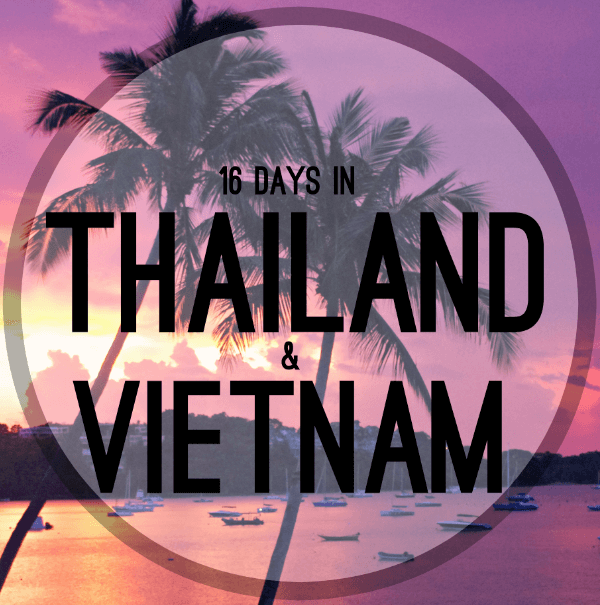 16 days in Thailand and Vietnam